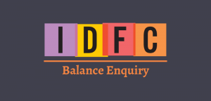IDFC Bank Balance Enquiry Number